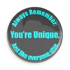 always remember youre unique just like everyone else funny sayings hilarious sayings funny quotes popular pop