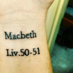 This but I my inner forearm with Macbeth - look like the innocent flower and on the other arm Hamlet - love letter