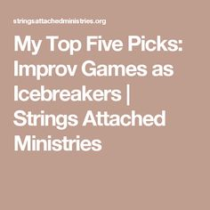 My Top Five Picks: Improv Games as Icebreakers | Strings Attached Ministries