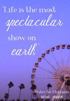 life is the most spectacular show on earth