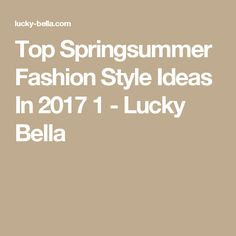 Top Springsummer Fashion Style Ideas In 2017 1 - Lucky Bella