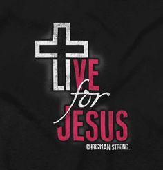 Live for Jesus Ladies T-Shirt - Christian Strong Favorite Bible Verses, Bible Verses Quotes, Jesus Quotes, Faith Quotes, Christian Love, Christian Shirts, Christian Quotes, Christian Living, Jesus Bible