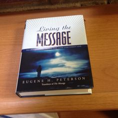 LIVING THE MESSAGE, DAILY HELP FOR A GOD CENTERED LIFE, BY EUGENE PETERSON
