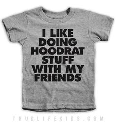 I Like Doing Hoodrat Stuff With My Friends Kids Tees