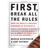 First, Break All the Rules: What the World's Greatest Managers Do Differently (Hardcover)By Marcus Buckingham