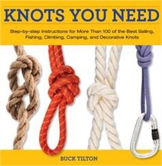 Knack Knots You Need: Step-by-Step instructions for More Than 100 of the Best Sailing, Fishing, Climbing, Camping and Dec by Buck Tilton