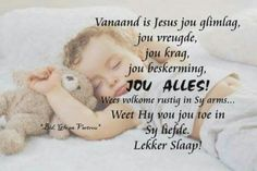 Lekker slaap Baby Messages, Good Knight, Evening Greetings, Afrikaanse Quotes, Goeie Nag, Goeie More, Heres To You, Good Night Quotes, Special Quotes