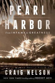 Pearl Harbor: From Infamy to Greatness by Craig Nelson — Reviews, Discussion, Bookclubs, Lists