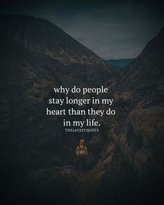 why do people stay longer in my heart than they do in my life. # the latest quote. New Quotes, Happy Quotes, True Quotes, Words Quotes, Positive Quotes, Inspirational Quotes, People Quotes, Qoutes, Sayings