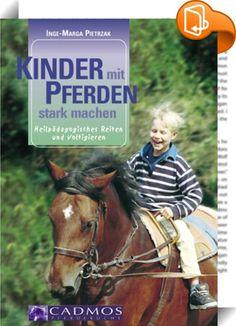 Kinder mit Pferden stark machen    ::  Pferde sind intelligent und einfühlsam. Sie brechen jedes Beziehungseis und motivieren Kinder und Jugendliche - Kinder, die durch Ängste blockiert, durch innere Unruhe getrieben, durch Wahrnehmungsstörungen irritiert oder durch fehlendes Selbstwertgefühl verunsichert sind. Das Pferd als Co-Therapeut kann ganzheitlich sowohl auf der körperlichen Ebene als auch auf der seelischen und geistigen Ebene Einfluss nehmen. Deshalb ist das heilpädagogische ...