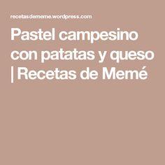 Pastel campesino con patatas y queso | Recetas de Memé