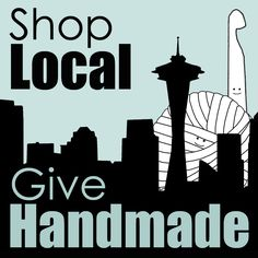 Shop Local, Give Handmade!    Visit your Seattle @Etsy sellers at the etsyRAIN Handmade Holiday Show Nov 23-24th!