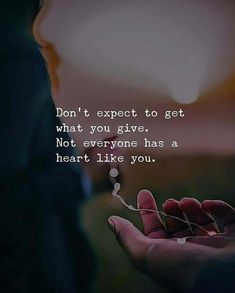 The learning lesson from this quote for me to is to not have expectations with people, as when you are a generous individual not every human will share the similar kindness as you. | #quote
