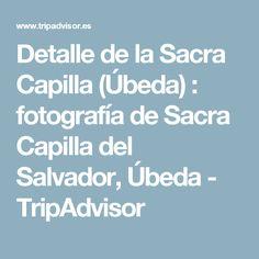 Detalle de la Sacra Capilla (Úbeda) : fotografía de Sacra Capilla del Salvador, Úbeda - TripAdvisor