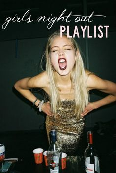 Girls Night out Playlist, good for Bachelorette Party
