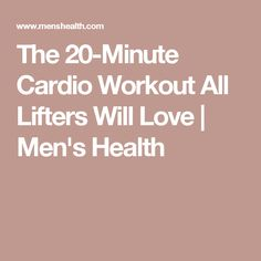 The 20-Minute Cardio Workout All Lifters Will Love | Men's Health