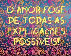 O amor foge de todas as explicações possíveis!