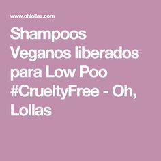 Shampoos Veganos liberados para Low Poo #CrueltyFree - Oh, Lollas
