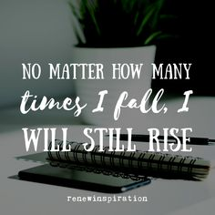 No matter how many times I fall, I will still rise. Mind Body Spirit, Self Love Quotes, I Fall, Believe In You, Be Still, Mindfulness, Relationship, Times, Relationships