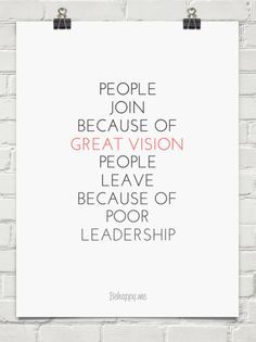 Inspirational Quotes from Functional Rustic People join because of great vision. People leave because of poor leadership.People join because of great vision. People leave because of poor leadership. Life Quotes Love, Great Quotes, Quotes To Live By, Me Quotes, Motivational Quotes, Great Leader Quotes, Vision Quotes, Quotes Women, Best Work Quotes
