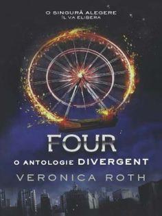 Four. O antologie Divergent - Veronica Roth (Iunie 2015)