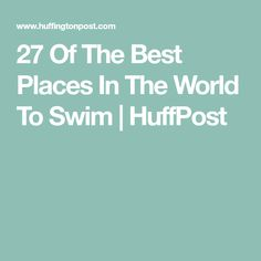 27 Of The Best Places In The World To Swim | HuffPost