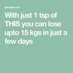 No Diet, No Gym, with just 1 tsp of THIS you can lose upto 15 kgs in just a few days