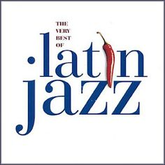 Latin Jazz. The very best.