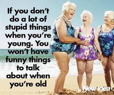 It's true! Have fun in life! Old Lady Humor, Besties, Aging Humor, Senior Humor, Pomes, Aging Quotes, Young At Heart, Friends Forever, Friendship Quotes