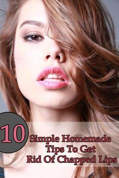 Get Rid Of Chapped Lips Tip 10 Tips at Home. Getting so tired of chapped lips, let's hope one of these tips help!