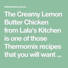 The Creamy Lemon Butter Chicken from Lala's Kitchen is one of those Thermomix recipes that you will want to add to your regular meal plan. doubly sauce and add 1 cups of rice and put under chicken. Free Meal Planner, Sweet Corn Soup, Tray Bake Recipes, Dinner Recipes, Lemon Butter Chicken, Beef Curry, Different Vegetables, Spinach And Cheese, Those Recipe