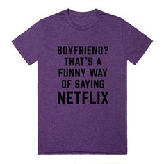 Boyfriend? That's A Funny Way Of Saying Netflix