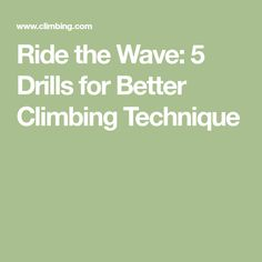 Ride the Wave: 5 Drills for Better Climbing Technique