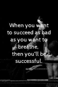 When you want to succeed as bad as you want to breathe, then you'll be successful. / - Eric Thomas