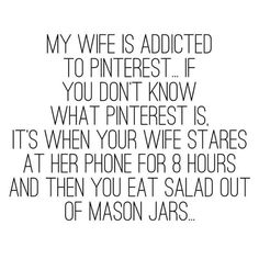 My Husband Would Say How True.