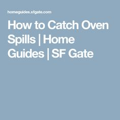 How to Catch Oven Spills | Home Guides | SF Gate