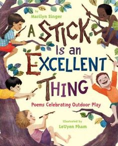 A Stick Is an Excellent Thing: Poems Celebrating Outdoor Play. A Stick Is an Excellent Thing: Poems Celebrating Outdoor Play. This poem book is about games to play outside. This is a good book to read to pk - 3 to inspire them to play games outside. Outdoor Education, Outdoor Learning, Outdoor Classroom, Outdoor School, Classroom Fun, Nature Activities, Book Activities, Preschool Books, Summer Activities
