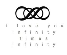 I love you, infinity times infinity.