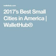 2017's Best Small Cities in America | WalletHub®
