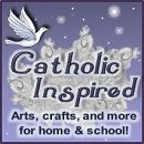 Catholic Inspired: Arts, crafts and more for home and school