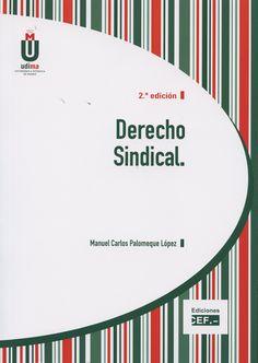 Derecho sindical / Manuel Carlos Palomeque López.     2ª ed.    Centro de Estudios Financieros, 2015