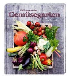 Willkommen im Gemüsegarten - 60 rezepte inklusive toller Tipps zu Ernte und Anbau im eigenen Garten. Mein Tipp: Maispuffer
