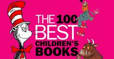 Here's a list of the 100 best children's books of all time as chosen by Time Magazine with the help of specialists in the field.  In my