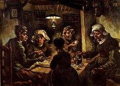 The Potato Eaters is a painting by the Dutch painter Vincent van Gogh which he painted in April 1885 while in Nuenen, Netherlands. It is housed in the Van Gogh Museum in Amsterdam.