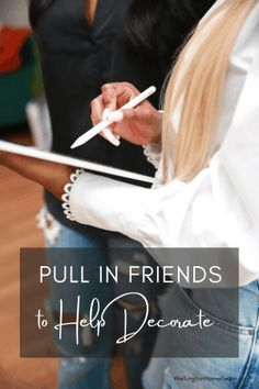 Pull in Friends to Help Decorate #homeinterior #homeimprovement #homebuying #real estate #howto #diy