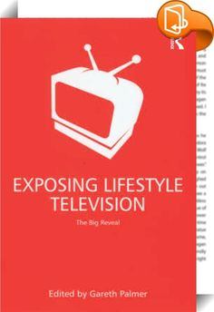 Exposing Lifestyle Television    :  In the last decade lifestyle television has become one of the most dominant television genres, with certain shows now global brands with formats exploited by producers all over the world. What unites these programmes is their belief that the human subject has a flexible, malleable identity that can be changed within television-friendly frameworks. In contrast to the talk shows of the eighties and nineties where modest transformation was discussed as ...