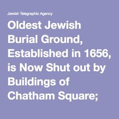 Oldest Jewish Burial Ground, Established in 1656, is Now Shut out by Buildings of Chatham Square; on | Jewish Telegraphic Agency