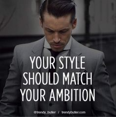 Your style should match your ambition.