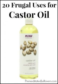 20 Frugal Uses for Castor Oil - Premeditated Leftovers