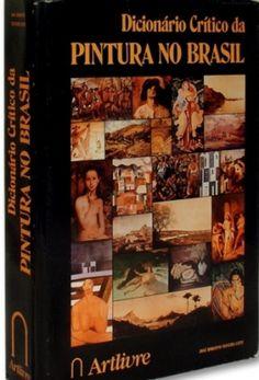 """Livro: """"Dicionário Crítico da Pintura no Brasil, de José Roberto Teixeira Leite, contém 2000 verbetes, e mais de 700 ilustrações editora Artlivre, 1988, 553 pp."""